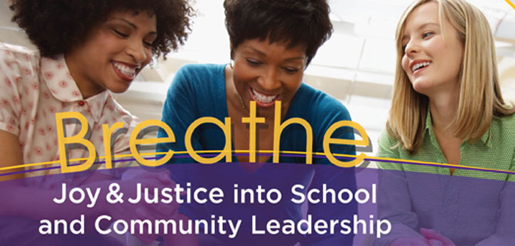 Breathe Joy and Justice into School and Community Leadership