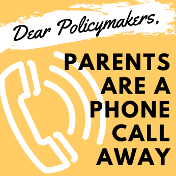 Dear policymakers, Parents are a phone call away.